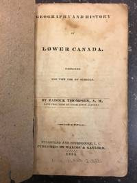 GEOGRAPHY AND HISTORY OF LOWER CANADA, DESIGNED FOR THE USE OF SCHOOLS