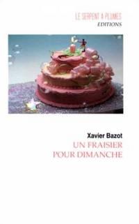Un fraisier pour dimanche by Bazot Xavier - Paperback - 1996 - from Livre Nomade and Biblio.com