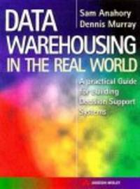 Data Warehousing in the Real World : A Practical Guide for Building Decision Support Systems