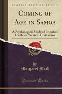 Coming of Age in Samoa: A Psychological Study of Primitive Youth for Western Civilisation Classic Reprint