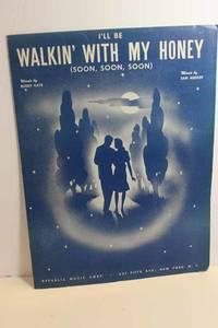 I'Ll be Walkin' with My Honey (Soon, Soon, Soon)