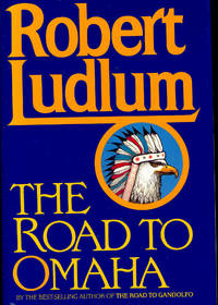 The Road to Omaha. by  Robert Ludlum - First Edition - 1992 - from Joseph Valles - Books and Biblio.co.uk