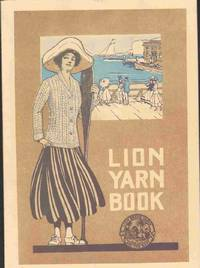 LION YARN BOOK A Manual of Worsted Work-Lion Brand Yarns by Lion Yarn Company - Paperback - Reprint - 1916 - from The Avocado Pit and Biblio.com