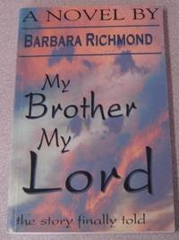 My Brother My Lord, The Story Finally Told by  Barbara Richmond - Paperback - No Edition Stated - 1990 - from Books of Paradise (SKU: R8049)