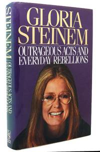 OUTRAGEOUS ACTS AND EVERYDAY REBELLIONS by Gloria Steinem - First Edition; First Printing - 1983 - from Rare Book Cellar (SKU: 118215)