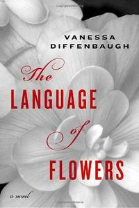 The Language of Flowers : A Novel by  Vanessa Diffenbaug - Hardcover - 2011 - from Fleur Fine Books and Biblio.com