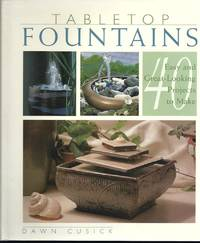 Tabletop Fountains: 40 Easy and Great Looking Projects to Make