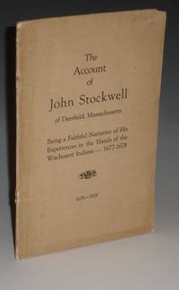 The Account of John Stockwell of Deerfield, Massachusetts: Being a Faithful Narrative of His Experiences at the Hands of the Wachusett Indians, 1677-1678