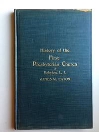 History of the First Presbyterian church of Babylon, Long Island, from 1730 to 1912