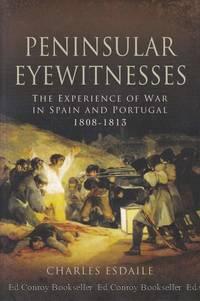 Peninsular Eyewitnesses The Experiene of War in Spain and Portygal 1808-1813