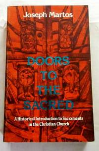 Doors to the Sacred: A Historical Introduction to Sacraments in the Christian Church by  Joseph Martos - Paperback - 1st Edition - 1981 - from Adelaide Booksellers and Biblio.com