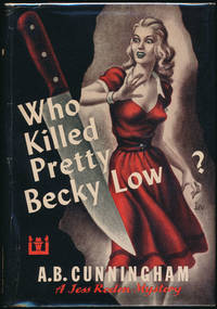 Who Killed Pretty Becky Low by  A.B CUNNINGHAM - First Edition - 1951 - from Main Street Fine Books & Manuscripts, ABAA (SKU: 44833)