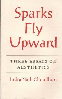Sparks Fly Upward: Three Essays on Aesthetics