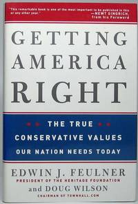 Getting America Right: The True Conservative Values Our Nation Needs Today by  Doug  and WILSON - Hardcover - Signed - 2006 - from Main Street Fine Books & Manuscripts, ABAA (SKU: 44342)