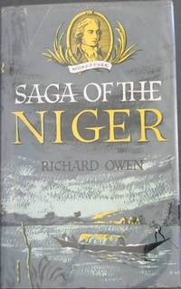 SAGA OF THE NIGER by  Richard Owen - First Edition - 1961 - from Chapter 1 Books (SKU: 6ovou)