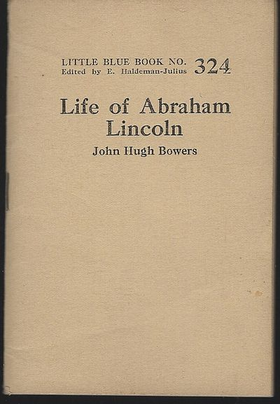 LIFE OF ABRAHAM LINCOLN, Bowers, John Hugh