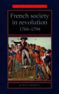 French Society in Revolution, 1789-1799 (New Frontiers) by Andress - Paperback - from World of Books Ltd and Biblio.com