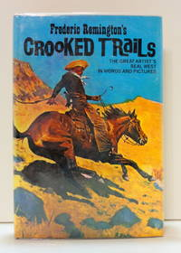 Crooked Trails: The Great Artist's Real West in Words and Pictures