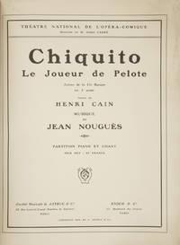 Chiquito Le Joueur de Pelote Scènes de la Vie Basque en 4 actes Poème de Henri Cain... Partition Piano et Chant Prix net: 20 Francs. [Piano-vocal score]