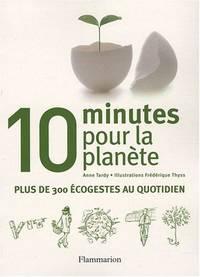 10 minutes pour la planete : plus de 300 eco-gestes au quotidien