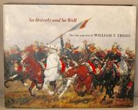 image of So Bravely and So Well; The Life and Art of William T. Trego.