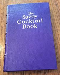 THE SAVOY COCKTAIL BOOK. Compiled by Harry Craddock of the Savoy Hotel, London. Decorations by Gilbert Rumbold