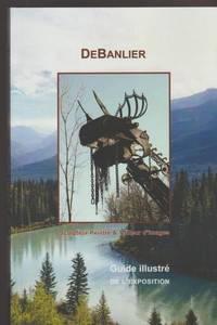 Debanlier Sculpteur Peintr & Tailleur D'images Guide Illustre De L'exposition