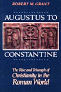 image of Augustus to Constantine : The Rise and Triumph of Christianity in the Roman World
