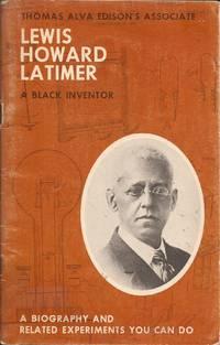image of A Biography of Lewis Howard Latimer; A Black Inventor; Thomas Alva Edison's Associate