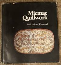 Micmac Quillwork: Micmac Indian Techniques of Porcupine Quill Decoration  1600-1950