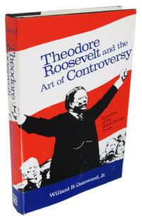 Theodore Roosevelt and the Art of Controversy: Episodes of the White House Years