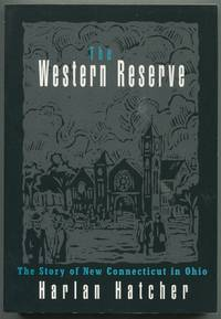 The Western Reserve: The Story of New Connecticut in Ohio by  Harlan Hatcher - Paperback - 1991 - from Between the Covers- Rare Books, Inc. ABAA (SKU: 398370)