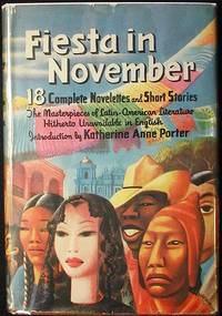 image of Fiesta in November: Stories from Latin America; selected and edited by Angel Flores and Dudley Poore; with an introduction by Katherine Anne Porter
