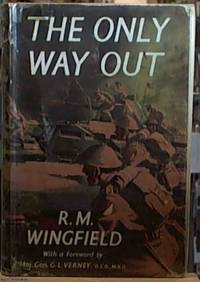 The Only Way Out; An Infantryman's Autobiography of the North-West Europe Campaign August 1944-February 1945