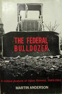 image of The Federal Bulldozer:  A Critical Analysis of Urban Renewal, 1949-1962