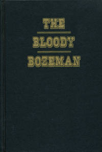 The Bloody Bozeman The Perilous Trail to Montana's Gold