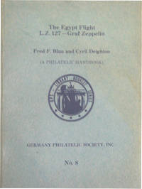 The Egypt Flight L.Z. 127- Graf Zeppelin (A Philatelic Handbook) by  Fred F. and Cyril Deighton (aka Len Deighton) Blau - Paperback - Stated, 1st ptg.  - 1981 - from Downtown Books & News and Biblio.com