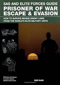 Prisoner of War Escape & Evasion: How to Survive Behind Enemy Lines, from the World's Elite Militars