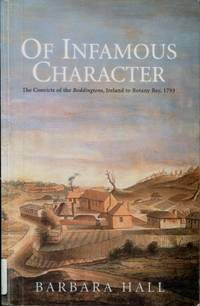 Of Infamous Character : The Convicts of the Boddingtons, Ireland to Botany Bay, 1793