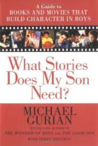 image of What Stories Does My Son Need? A Guide to Books and Movies that Build Character in Boys
