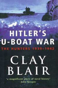 HITLER'S U-BOAT WAR: THE HUNTERS 1939-1942 by  C Blair - Paperback - 2000 - from Paul Meekins Military & History Books and Biblio.com