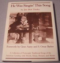 He Was Singin' This Song: A Collection Of Forty-eight Traditional Songs Of  The American Cowboy, With Words, Music, Pictures, And Stories; Signed
