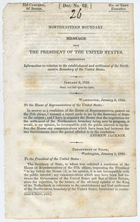 [drop-title] Northeastern boundary. Message from the President of the United States, transmitting information in relation to the establishment and settlement of the Northeastern boundary of the United States. January 6, 1835. Read, and laid upon the table.