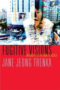 Fugitive Visions : An Adoptee's Return to Korea