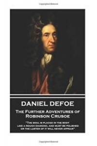 """Daniel Defoe - The Further Adventures of Robinson Crusoe: """"The soul is placed in the body like a rough diamond, and must be polished, or the luster of it will never appear"""" by Daniel Defoe - 2017-07-14 - from Books Express and Biblio.com.au"""