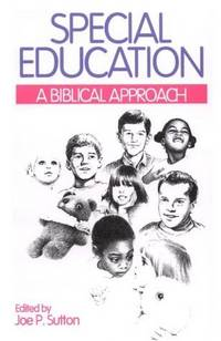 SPECIAL EDUCATION: A BIBLE APPROACH by  Joe P. (Editor) Sutton - Paperback - 1997 - from The Old Bookshelf and Biblio.com