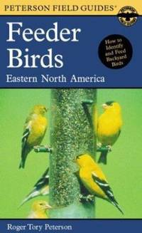 A Field Guide to Feeder Birds : Eastern and Central North America by Roger Tory Peterson - Paperback - 2000 - from ThriftBooks (SKU: G061805944XI5N00)