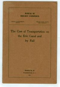 The Cost of Transportation on the Erie Canal and by Rail by Bureau of Railway Economics - 1911 - from Attic Books and Biblio.com