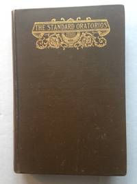 The Standard Oratorios: Their Stories, Their Music, and Their Composers.