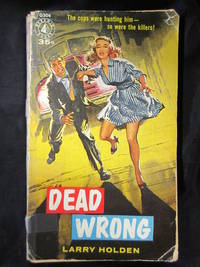 Dead Wrong by  Larry Holden - Paperback - First Printing - 1957 - from Seattle Mystery Bookshop and Biblio.com
